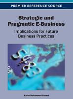 Strategic and Pragmatic E Business  Implications for Future Business Practices PDF