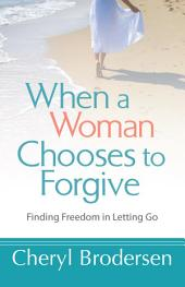 When a Woman Chooses to Forgive: Finding Freedom in Letting Go