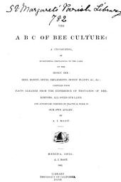 The A B C of Bee Culture: A Cyclopaedia of Every Thing Pertaining to the Care of the Honey-bee; Bees, Honey, Hives, Implements, Honey-plants, Etc., Facts Gleaned from the Experience of Thousands of Bee Keepers All Over Our Land and Afterward Verified by Practical Work in Our Awn Apiary