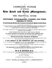 A Complete System of Improved Live Stock and Cattle Management: Or, The Practical Guide to Gentlemen, Store-masters, Farmers, and Other Keepers of Stock, in Perfecting the Breeds and Varieties of the Several Kinds of Live Stock ... with Much Other Useful and Important Information on Rural Practice and Economy ; Illustrated by a Series of Fine Engravings ...