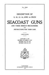 Description of 8, 10, 12, 14 and 16 Inch Seacoast Guns and Their Breach Mechanisms and Instructions for Their Care ...: January 9, 1905, Revised October 19, 1907, Revised July 20, 1912, Revised June 20, 1917