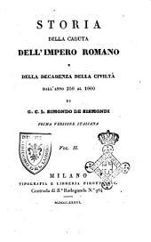 Storia della caduta dell'impero romano e della decadenza della civiltà dall'anno 250. al 1000. di G. C. L. Simondo de Sismondi: Volume 2