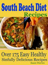 South Beach Diet Recipes: Over 175 Easy Healthy Sinfully Delicious Recipes