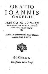 Oratio Ioannis Caselii habita in funere Ioannis Alberti ducis Megapolitanorum