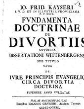 Io. Frid. Kayseri ... Fundamenta doctrinæ de divortiis, opposita dissertationi ... Sana de iure principis evangelici circa divortia doctrina [præses, G.L. Mencke].