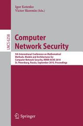 Computer Network Security: 5th International Conference, on Mathematical Methods, Models, and Architectures for Computer Network Security, MMM-ACNS 2010, St. Petersburg, Russia, September 8-10, 2010, Proceedings