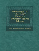 Genealogy of the Tilley Family - Primary Source Edition