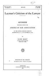 Layman's Criticism of the Lawyer: Address Delivered Before the American Bar Association at the Annual Meeting Held in Washington, D.C., on October 20, 1914
