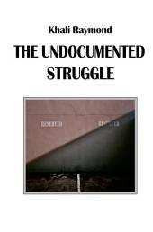 The Undocumented Struggle