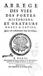 Abrégé des vies des poètes, historiens et orateurs grecs et latins, qu'on voit ordinairement dans les colleges