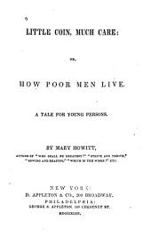 Little Coin, Much Care, Or, How Poor Men Live: A Tale for Young Persons