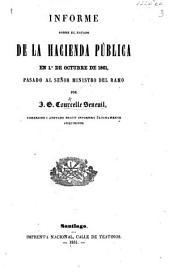 Informe sobre el estado de la Hacienda Pública en 1o de octubre de 1861, pasado al Señor Ministro del ramo. Por J. G. Courcelle Seneuil. Correjido i anotado segun informes últimamente adquiridos