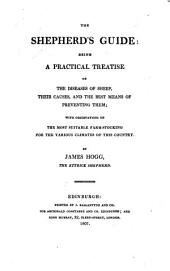 The Shepherd's Guide: Being a Practical Treatise on the Diseases of Sheep, Their Causes, and the Best Means of Preventing Them