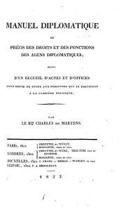 Manuel diplomatique, ou precis des droits et des fonctions des agens diplomatiques (etc.)