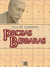 Prosas Bárbaras [Biografia, Ilustrado, Índice Ativo, Análises e Estudos] - Coleção Eça de Queirós Vol. XIV