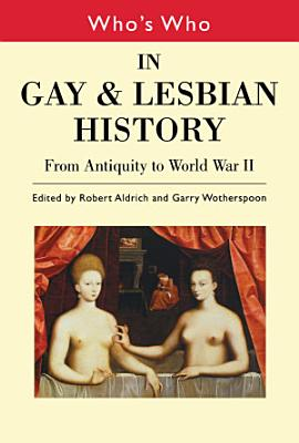 Who s Who in Gay and Lesbian History Vol 1 PDF