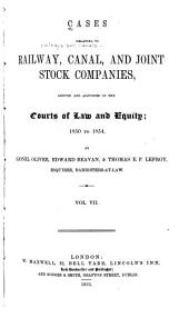 Cases Relating to Railways and Canals: Argued and Adjudged in the Courts of Law and Equity: 1835 to [1854], Volume 7
