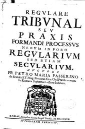 Regulare Tribunal seu Praxis formandi processus nedum in forò regularium sed etiam secularium