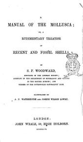 A Manual of the Mollusca, Or Rudimentary Treatise of Recent and Fossil Shells by S. P. Woodward