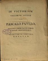 In victoriam gallorvm invisam de Pascalo Pavllo, magno libertatis Corsicanae defensore, proditorvm perfidia relatam
