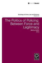 The Politics of Policing: Between Force and Legitimacy