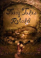 Fairy Tales Retold: The Complete Collection