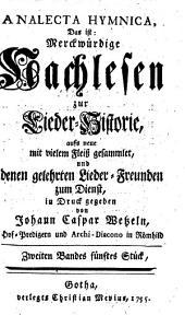 Johann Caspar Wetzels Analecta Hymnica, Das ist: Merckwürdige Nachlesen zur Lieder-Historie: Zweiten Bandes fünftes Stück