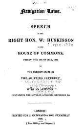 Navigation Laws: Speech...in the House of Commons...the 12th of May, 1826 on the Present State of the Shipping Interest