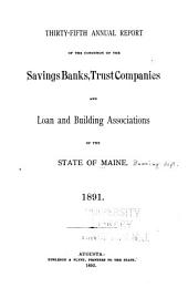 Annual Report of the Condition of the Savings Banks, Trust Companies and Loan and Building Associations of the State of Maine: Volume 35