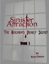 Sinister Attraction: The Neighbor's Deadly Secret: Volume 1