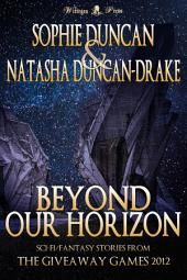 Beyond Our Horizon: The Science Fiction and Fantasy Stories From The Wittegen Press Giveaway Games