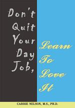 Don't Quit Your Day Job, Learn to Love It