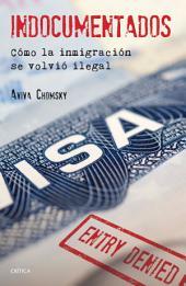 Indocumentados: Cómo la inmigración se volvió ilegal