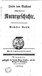 Herrn von Buffons allgemeine Naturgeschichte: Sechster Band, Band 6