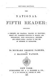 The National Fifth Reader: Containing a Complete and Practical Treatise on Elocution, Select and Classified Exercises in Reading and Declamation ... : Adapted to the Use of Students in Literature