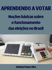 Aprendendo a votar: Noções básicas sobre o funcionamento das eleições no Brasil