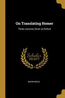 On Translating Homer  Three Lectures Given at Oxford PDF