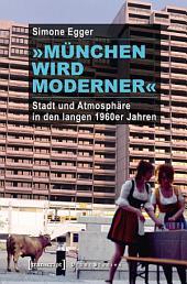 »München wird moderner«: Stadt und Atmosphäre in den langen 1960er Jahren