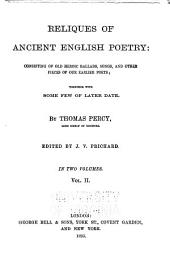 Reliques of Ancient English Poetry: Consisting of Old Heroic Ballad, Songs, and Other Pieces of Our Earlier Poets, Together with Some of Later Date, Volume 2