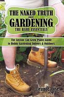 The Naked Truth About Gardening  the Bare Essentials PDF