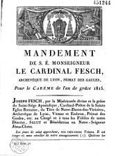 Mandement de S. E. Monseigneur le cardinal Fesch, archevêque de Lyon, primat des Gaules, pour le Carême de l'an de grâce 1815