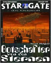 STAR GATE 010: Botschafter von den Sternen: Der Fremde erscheint - seine Macht wirkt unbegrenzt