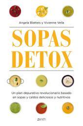 Sopas detox: Un plan depurativo revolucionario basado en sopas y caldos deliciosos y nutritivos