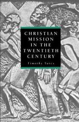 Christian Mission In The Twentieth Century Book PDF