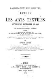 Fabrication des étoffes: Études sur les arts textiles à l'exposition universelle de 1867 comprenant les perfectionnements récents apportés à la filature, au retordage etc. du coton, du chanvre, du lin, de la laine, de la soie, du jute, du china-grass, etc.; à la fabrication des cordages; au tissage des étoffes à fils servés et à mailles unies et façonnées; et aux apprêts des fils et des étoffes. Texte