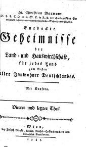 Entdeckte Geheimnisse der Land- und Hauswirthschaft, eines jeden Landes für jedes Land: zum Besten aller Innwohner Deutschlandes, Band 4