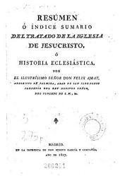 Resumen o índice sumario del Tratado de la Iglesia de Jesucristo, o, Historia eclesiástica