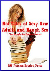 Hot Tales of Sexy New Adults and Rough Sex: Five Rough Sex Erotica Stories