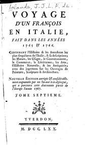 Voyage d'un françois en Italie, fait dans les années 1765 & 1766: Contenant l'histoire & les anecdotes les plus singulieres de l'Italie, & sa description ...