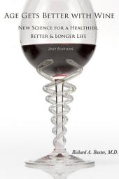 Age Gets Better with Wine: New Science for a Healthier, Better & Longer Life